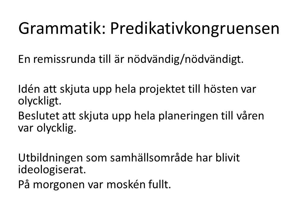 Grammatik: Predikativkongruensen En remissrunda till är nödvändig/nödvändigt. Idén att skjuta upp hela projektet till hösten var olyckligt. Beslutet a