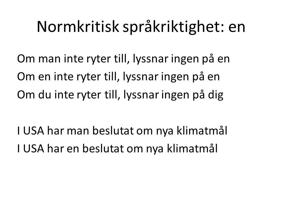 Normkritisk språkriktighet: en Om man inte ryter till, lyssnar ingen på en Om en inte ryter till, lyssnar ingen på en Om du inte ryter till, lyssnar i