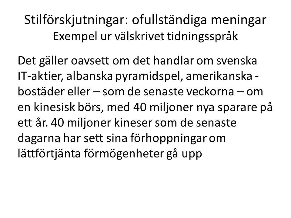 Stilförskjutningar: ofullständiga meningar Exempel ur välskrivet tidningsspråk Det gäller oavsett om det handlar om svenska IT-aktier, albanska pyrami