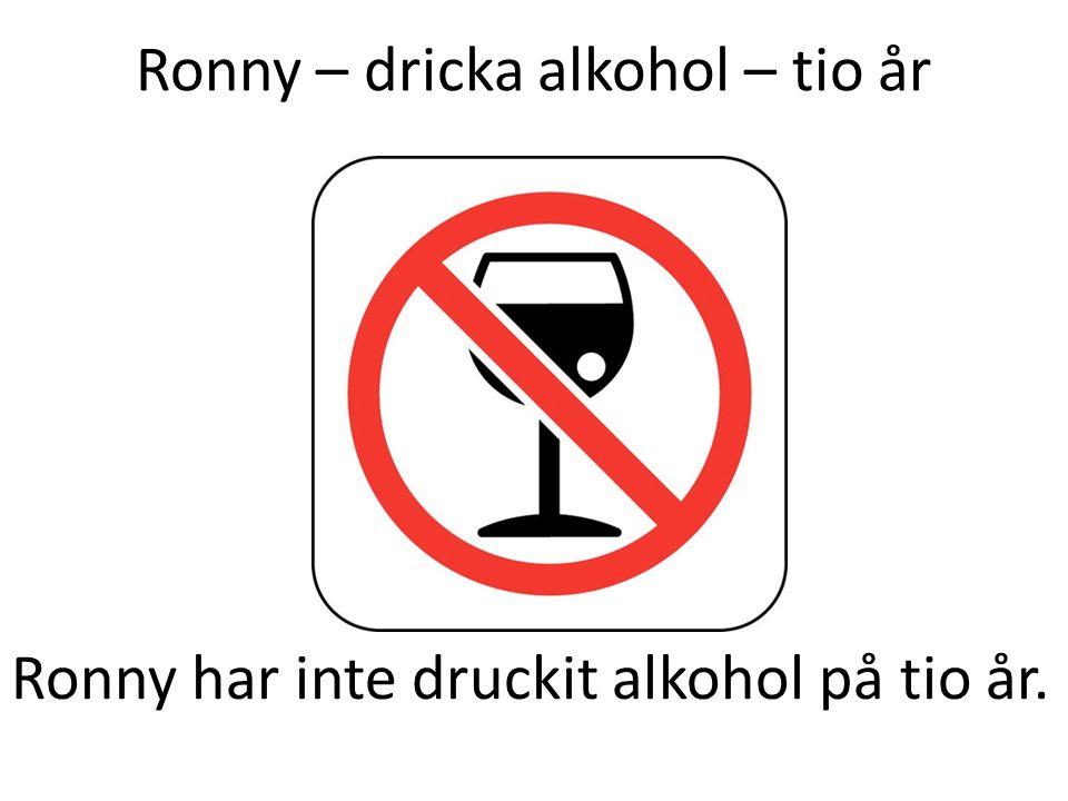 Ronny – dricka alkohol – tio år Ronny har inte druckit alkohol på tio år.