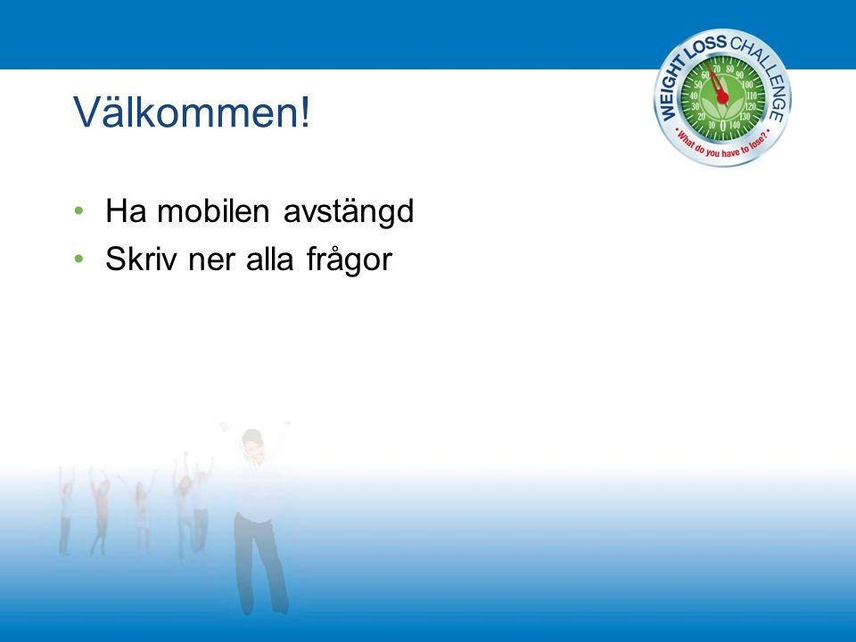 Välkommen! Ha mobilen avstängd Skriv ner alla frågor