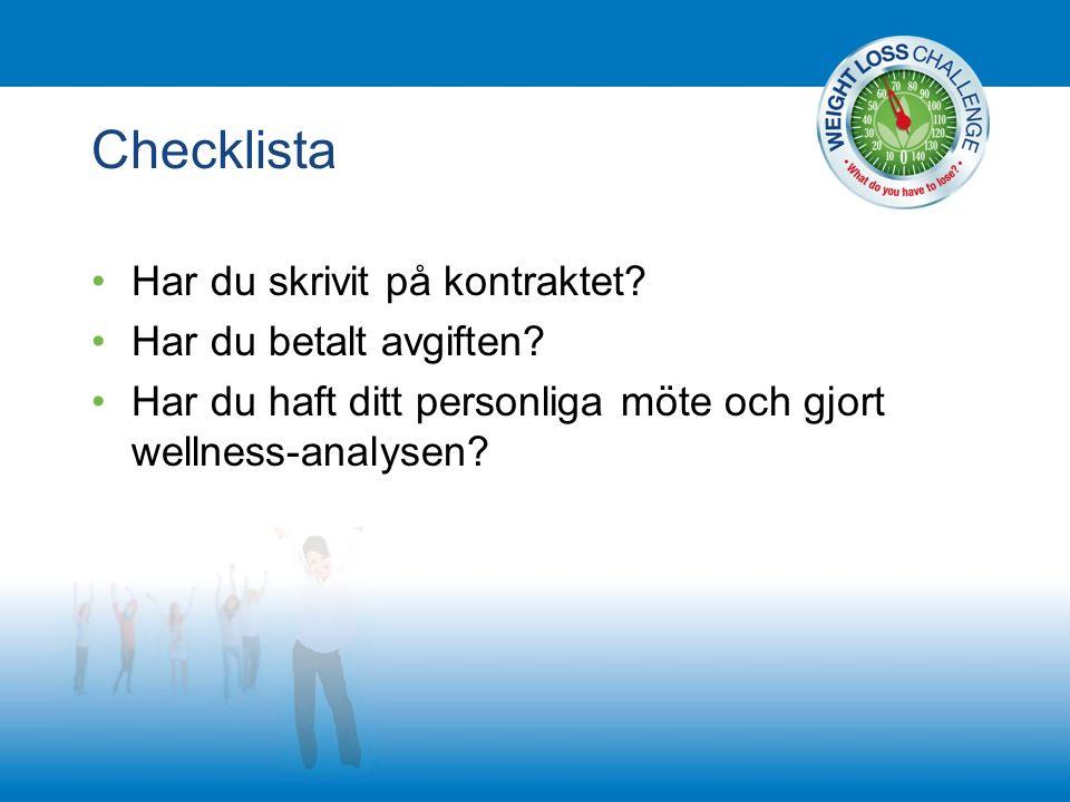 Checklista Har du skrivit på kontraktet? Har du betalt avgiften? Har du haft ditt personliga möte och gjort wellness-analysen?