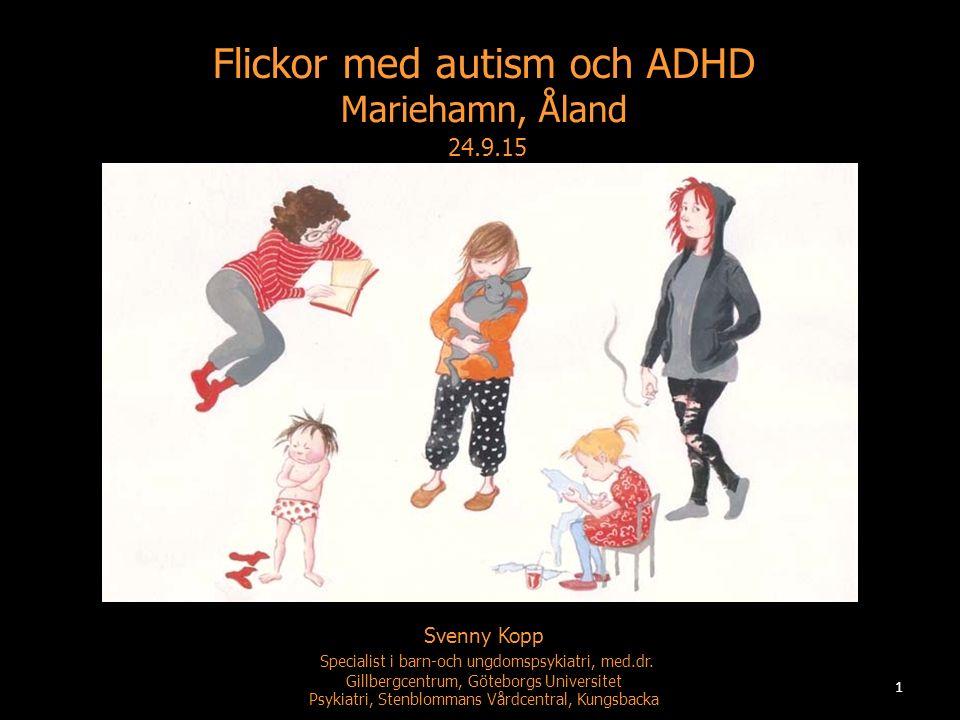 Flickor med autism och ADHD Mariehamn, Åland 24.9.15 Svenny Kopp Specialist i barn-och ungdomspsykiatri, med.dr. Gillbergcentrum, Göteborgs Universite