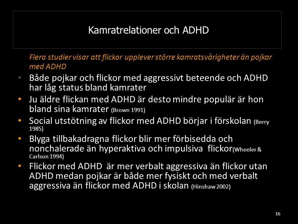 16 Kamratrelationer och ADHD Flera studier visar att flickor upplever större kamratsvårigheter än pojkar med ADHD Både pojkar och flickor med aggressi