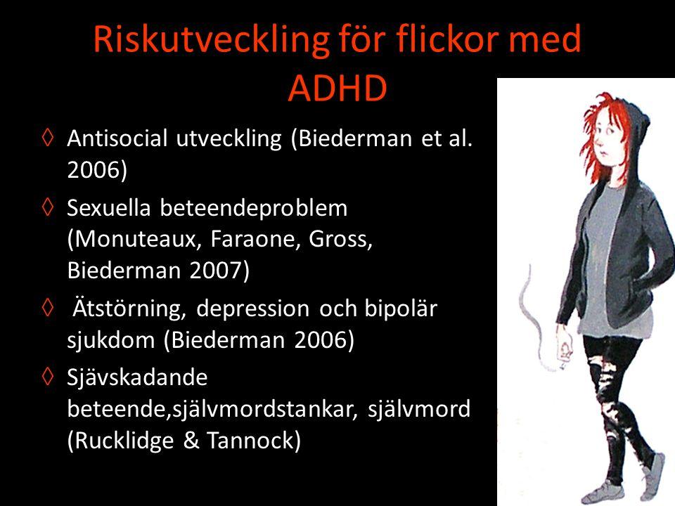 Riskutveckling för flickor med ADHD ◊ Antisocial utveckling (Biederman et al. 2006) ◊ Sexuella beteendeproblem (Monuteaux, Faraone, Gross, Biederman 2