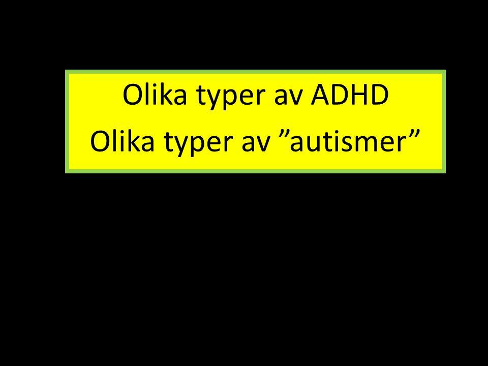 "Olika typer av ADHD Olika typer av ""autismer"""