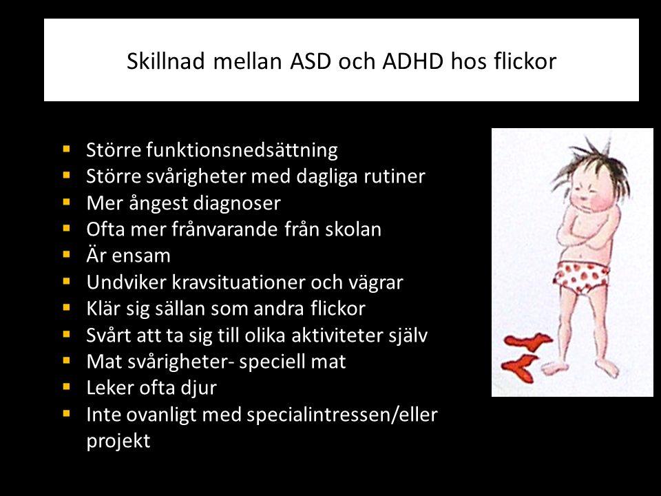 Skillnad mellan ASD och ADHD hos flickor  Större funktionsnedsättning  Större svårigheter med dagliga rutiner  Mer ångest diagnoser  Ofta mer från