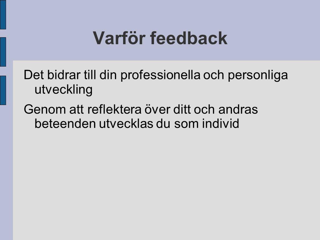 Varför feedback Det bidrar till din professionella och personliga utveckling Genom att reflektera över ditt och andras beteenden utvecklas du som individ