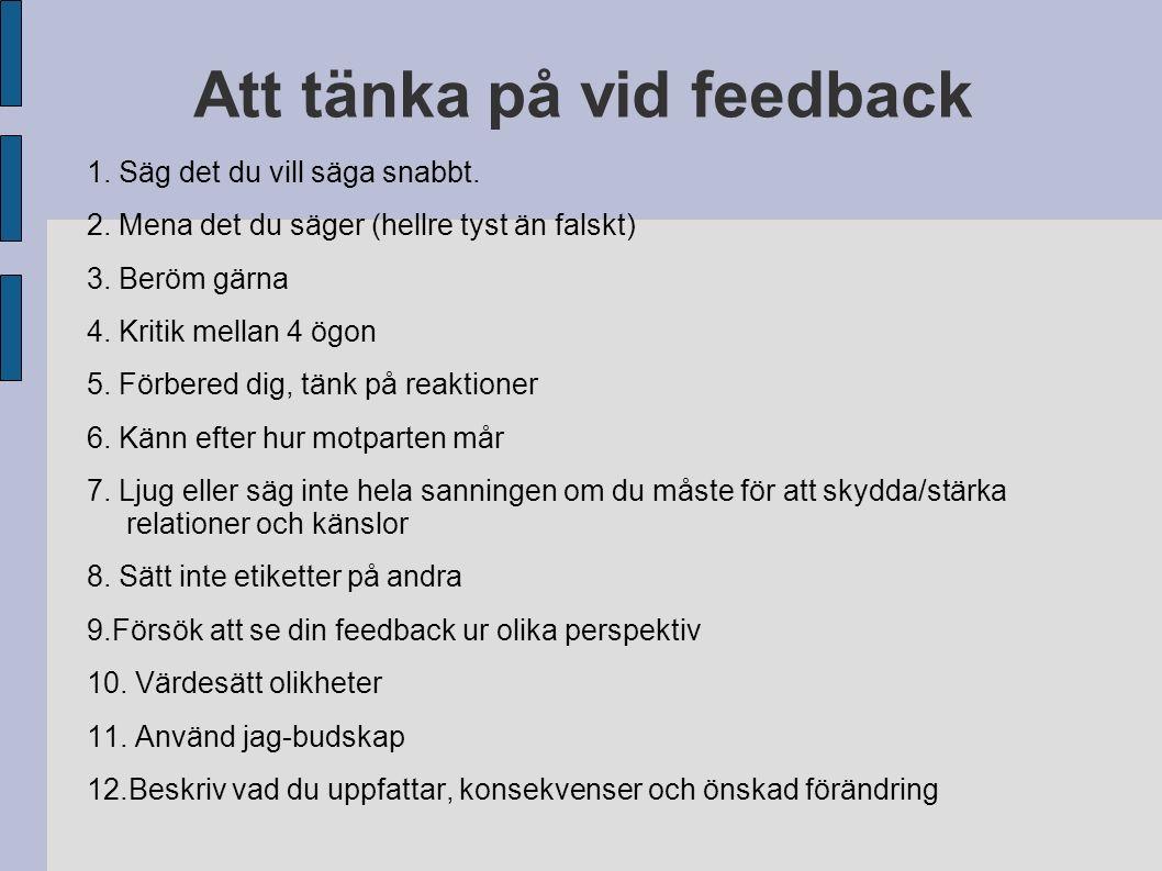 Att tänka på vid feedback 1. Säg det du vill säga snabbt.