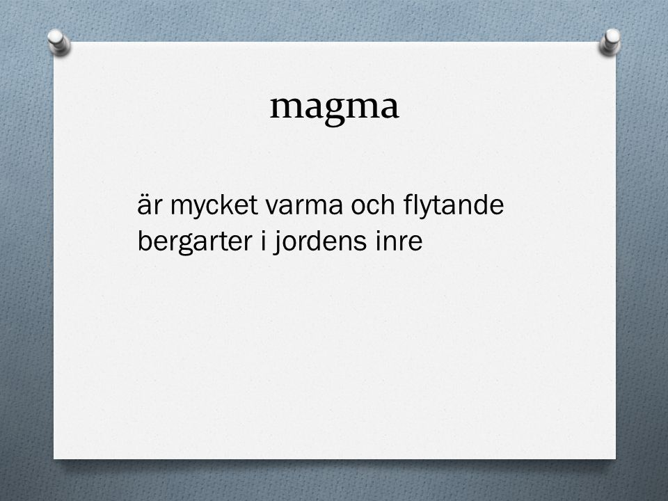 magma är mycket varma och flytande bergarter i jordens inre