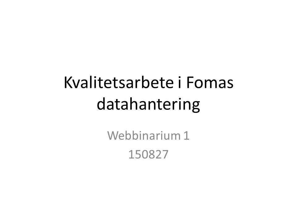 Kvalitetsarbete i Fomas datahantering Webbinarium 1 150827