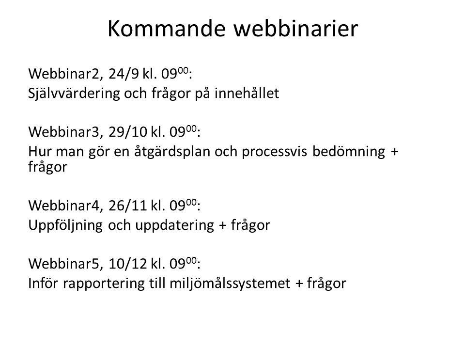 Kommande webbinarier Webbinar2, 24/9 kl. 09 00 : Självvärdering och frågor på innehållet Webbinar3, 29/10 kl. 09 00 : Hur man gör en åtgärdsplan och p
