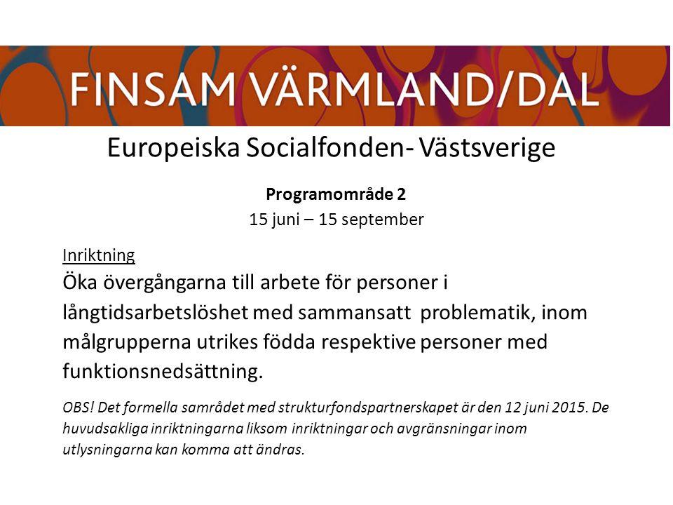Europeiska Socialfonden- Västsverige Programområde 2 15 juni – 15 september Inriktning Öka övergångarna till arbete för personer i långtidsarbetslöshet med sammansatt problematik, inom målgrupperna utrikes födda respektive personer med funktionsnedsättning.