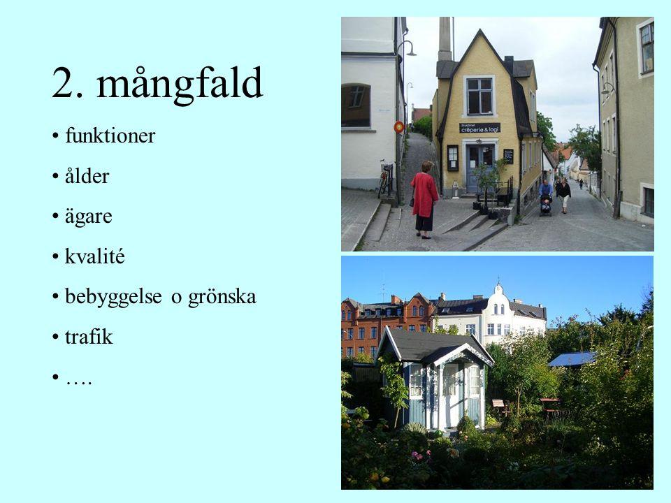 2. mångfald funktioner ålder ägare kvalité bebyggelse o grönska trafik ….