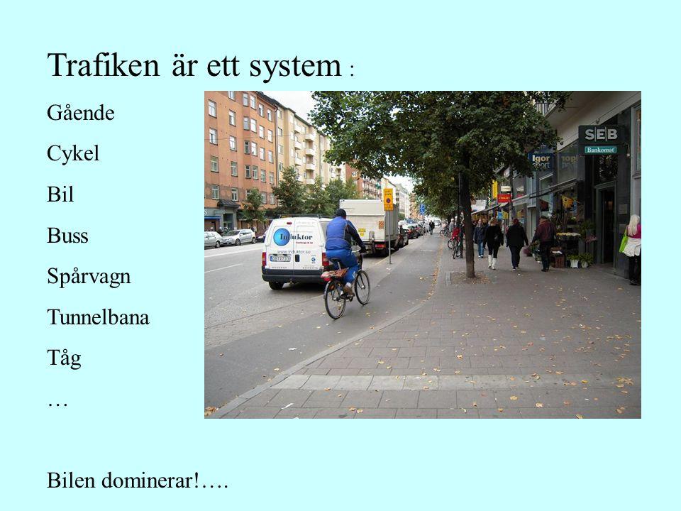 Trafiken är ett system : Gående Cykel Bil Buss Spårvagn Tunnelbana Tåg … Bilen dominerar!….