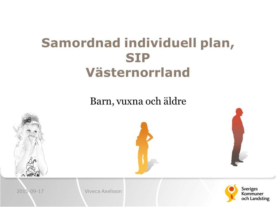 Samordnad individuell plan, SIP Västernorrland Barn, vuxna och äldre 2015-09-17Viveca Axelsson