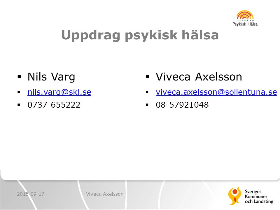 Uppdrag psykisk hälsa  Nils Varg  nils.varg@skl.se nils.varg@skl.se  0737-655222  Viveca Axelsson  viveca.axelsson@sollentuna.se viveca.axelsson@