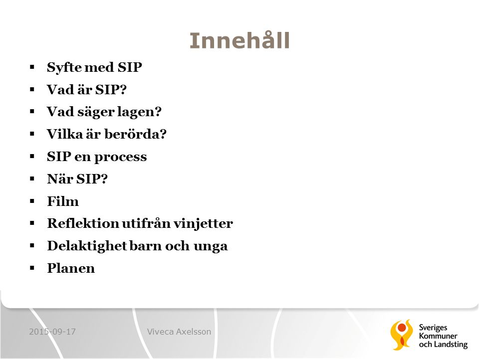 När SIP?  Bedömning 2015-09-17Viveca Axelsson HSL SoL Brukaren