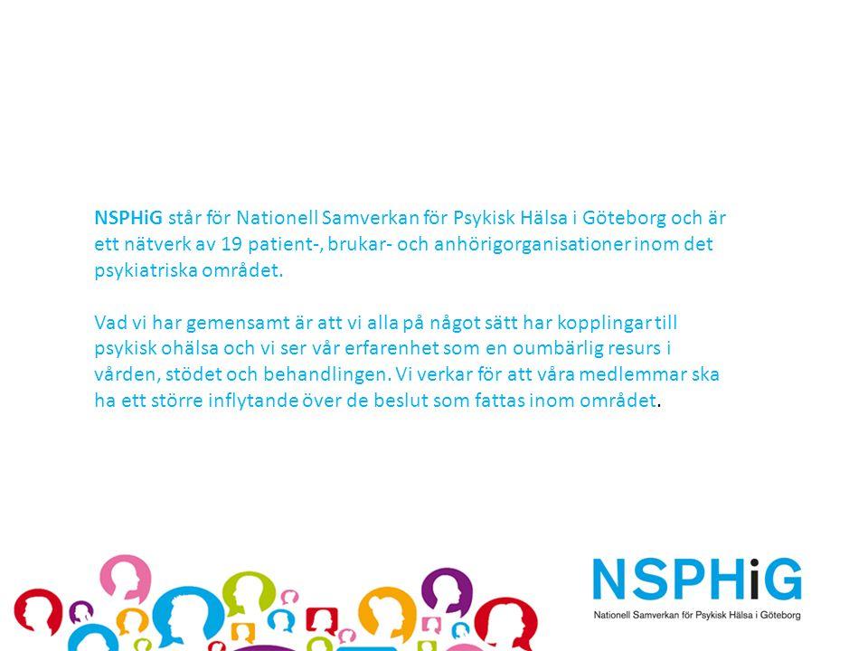 NSPHiG står för Nationell Samverkan för Psykisk Hälsa i Göteborg och är ett nätverk av 19 patient-, brukar- och anhörigorganisationer inom det psykiat