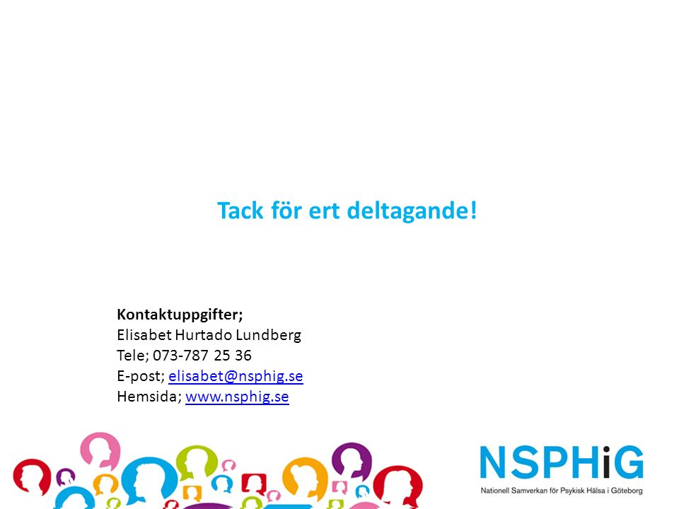 Kontaktuppgifter; Elisabet Hurtado Lundberg Tele; 073-787 25 36 E-post; elisabet@nsphig.se Hemsida; www.nsphig.seelisabet@nsphig.sewww.nsphig.se Tack