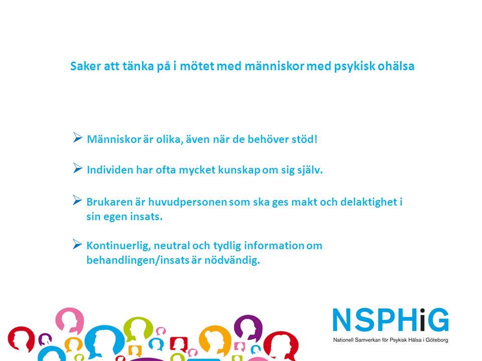 Saker att tänka på i mötet med människor med psykisk ohälsa  Kontinuerlig, neutral och tydlig information om behandlingen/insats är nödvändig.  Männ