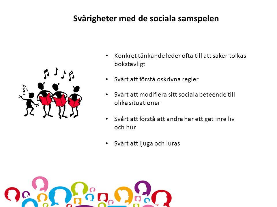 Svårigheter med de sociala samspelen Konkret tänkande leder ofta till att saker tolkas bokstavligt Svårt att förstå oskrivna regler Svårt att modifier