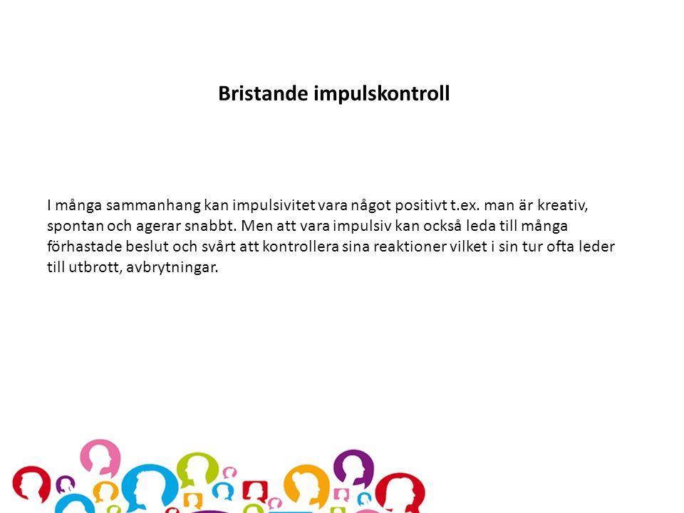 Bristande impulskontroll I många sammanhang kan impulsivitet vara något positivt t.ex. man är kreativ, spontan och agerar snabbt. Men att vara impulsi