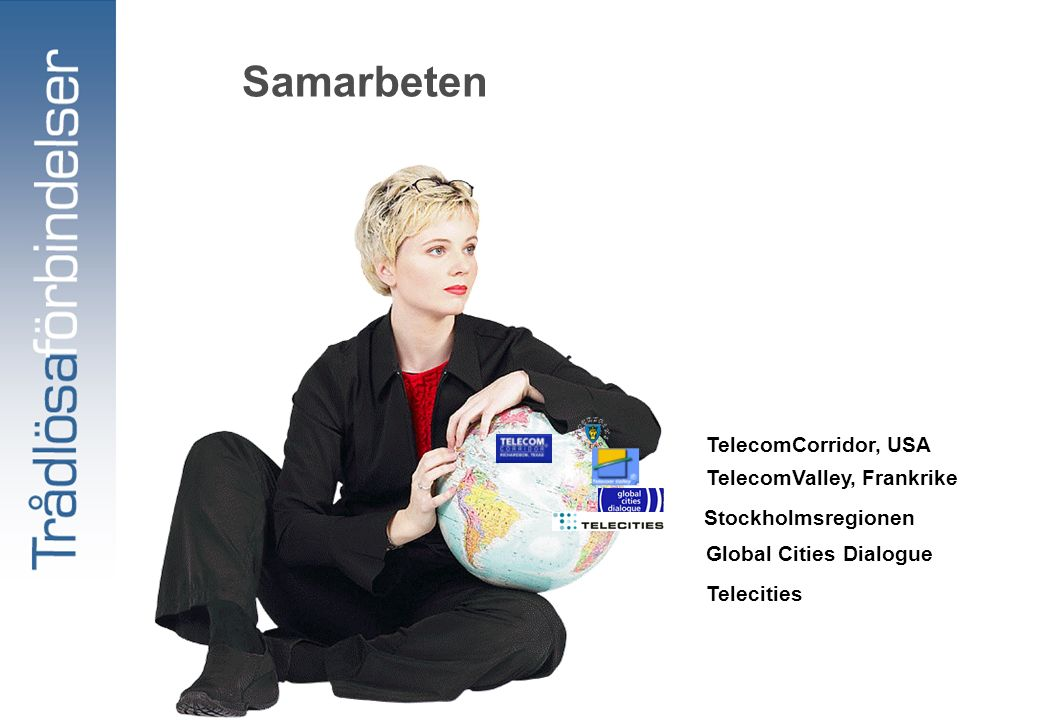 Samarbeten TelecomCorridor, USA TelecomValley, Frankrike Stockholmsregionen Global Cities Dialogue Telecities