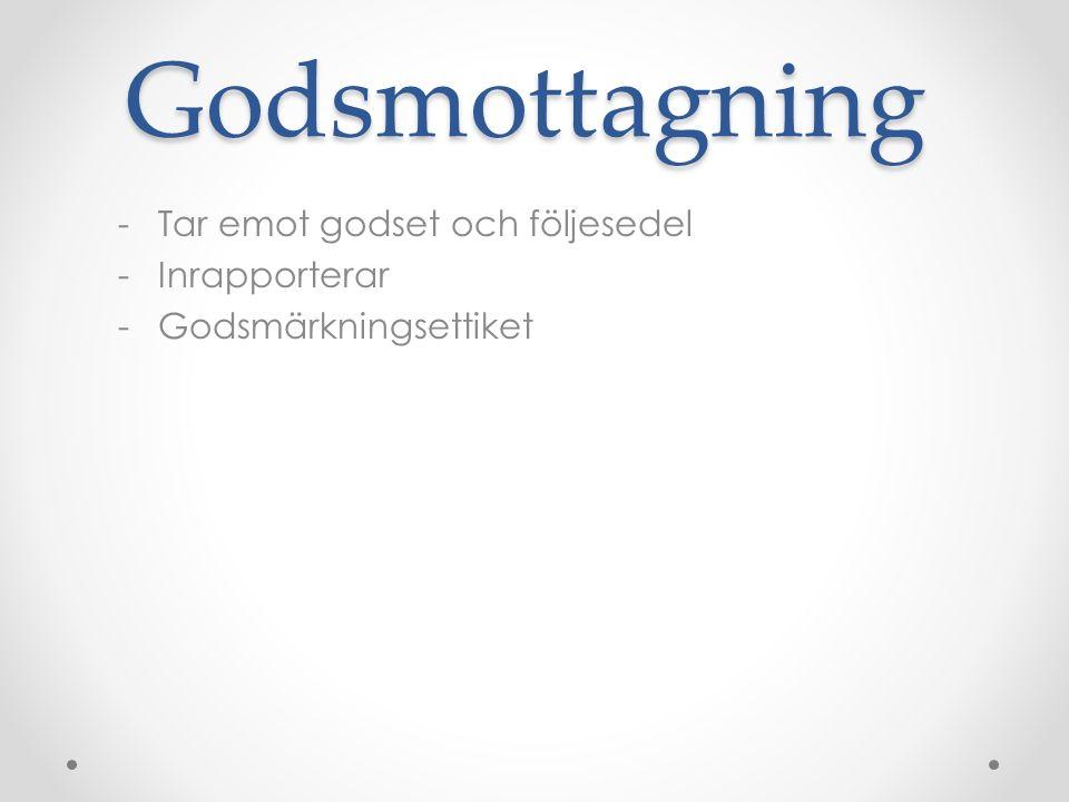 Godsmottagning -Tar emot godset och följesedel -Inrapporterar -Godsmärkningsettiket
