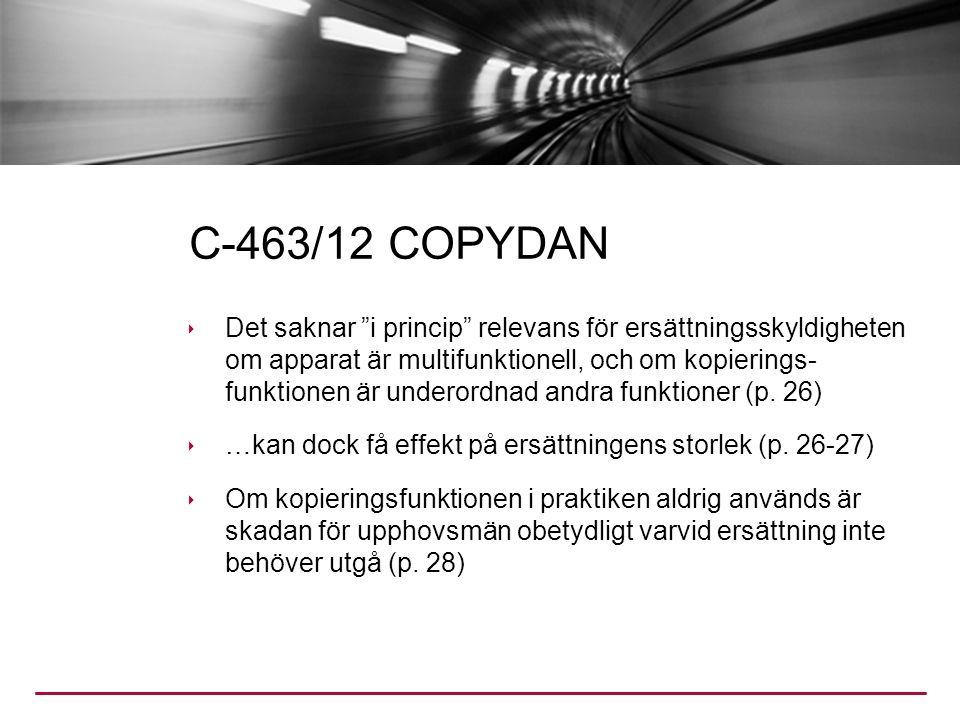C-463/12 COPYDAN  Det saknar i princip relevans för ersättningsskyldigheten om apparat är multifunktionell, och om kopierings- funktionen är underordnad andra funktioner (p.