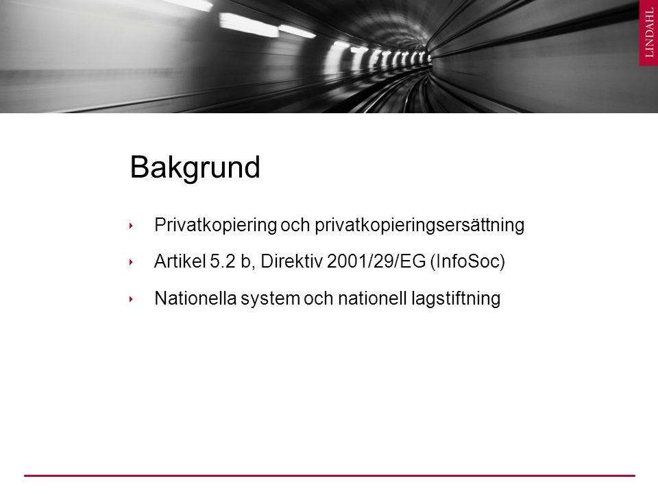 Bakgrund  Privatkopiering och privatkopieringsersättning  Artikel 5.2 b, Direktiv 2001/29/EG (InfoSoc)  Nationella system och nationell lagstiftning