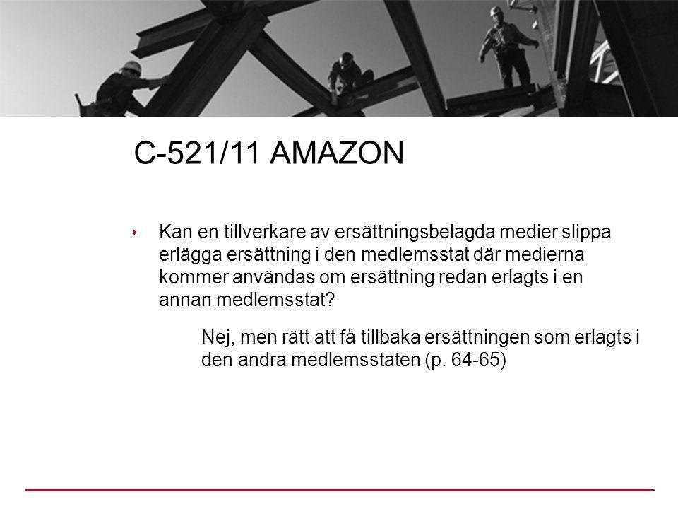 C-521/11 AMAZON  Kan en tillverkare av ersättningsbelagda medier slippa erlägga ersättning i den medlemsstat där medierna kommer användas om ersättning redan erlagts i en annan medlemsstat.