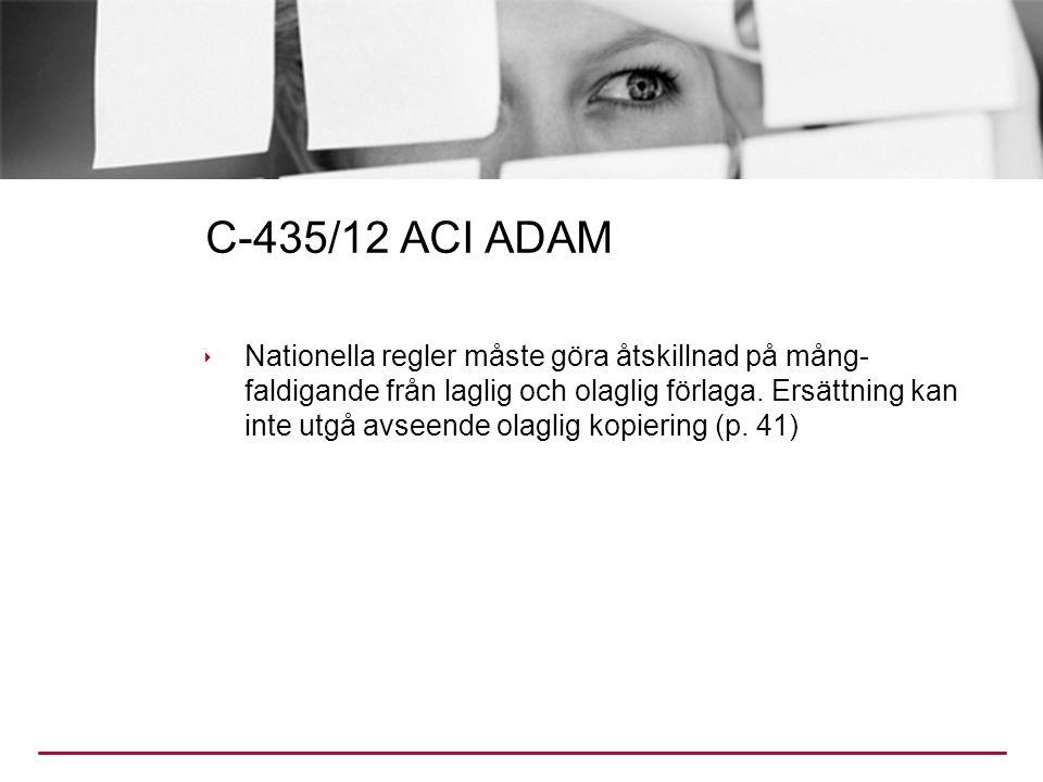 C-435/12 ACI ADAM  Nationella regler måste göra åtskillnad på mång- faldigande från laglig och olaglig förlaga.