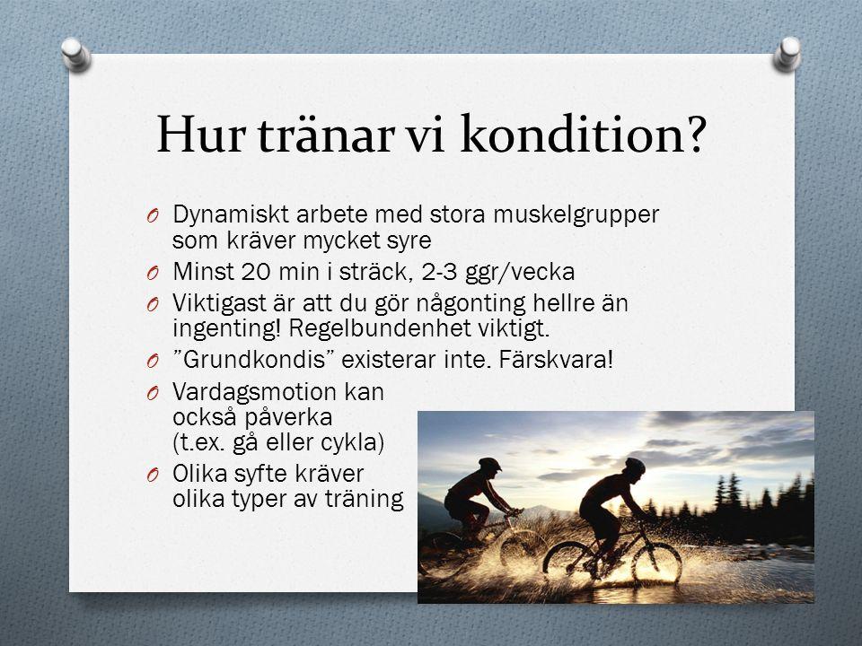 Hur tränar vi kondition? O Dynamiskt arbete med stora muskelgrupper som kräver mycket syre O Minst 20 min i sträck, 2-3 ggr/vecka O Viktigast är att d