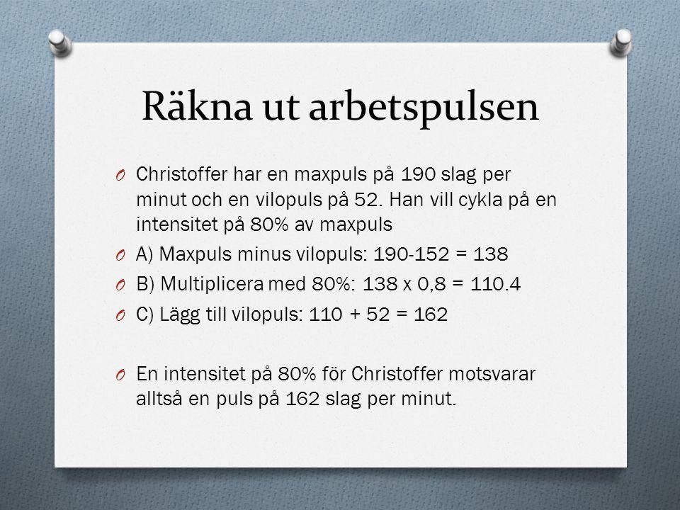 Räkna ut arbetspulsen O Christoffer har en maxpuls på 190 slag per minut och en vilopuls på 52. Han vill cykla på en intensitet på 80% av maxpuls O A)