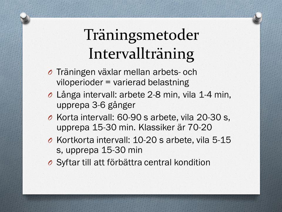 Träningsmetoder Intervallträning O Träningen växlar mellan arbets- och viloperioder = varierad belastning O Långa intervall: arbete 2-8 min, vila 1-4
