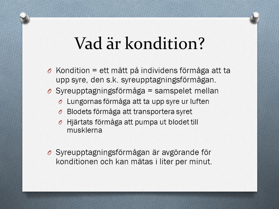 Vad är kondition? O Kondition = ett mått på individens förmåga att ta upp syre, den s.k. syreupptagningsförmågan. O Syreupptagningsförmåga = samspelet