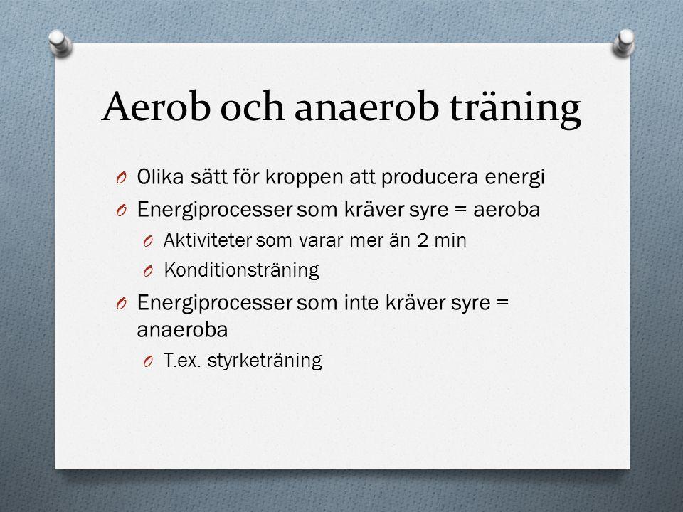 Aerob och anaerob träning O Olika sätt för kroppen att producera energi O Energiprocesser som kräver syre = aeroba O Aktiviteter som varar mer än 2 mi
