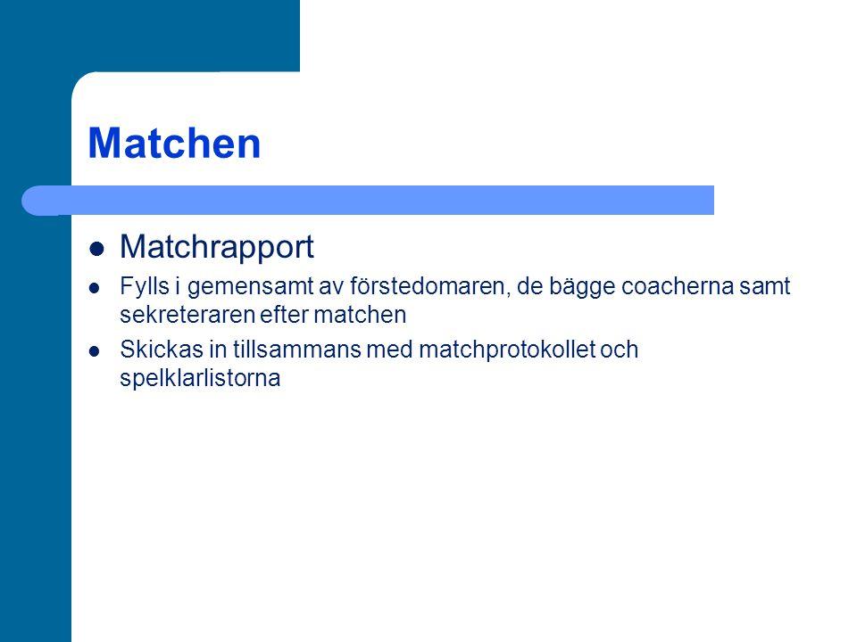 Matchen Matchrapport Fylls i gemensamt av förstedomaren, de bägge coacherna samt sekreteraren efter matchen Skickas in tillsammans med matchprotokollet och spelklarlistorna