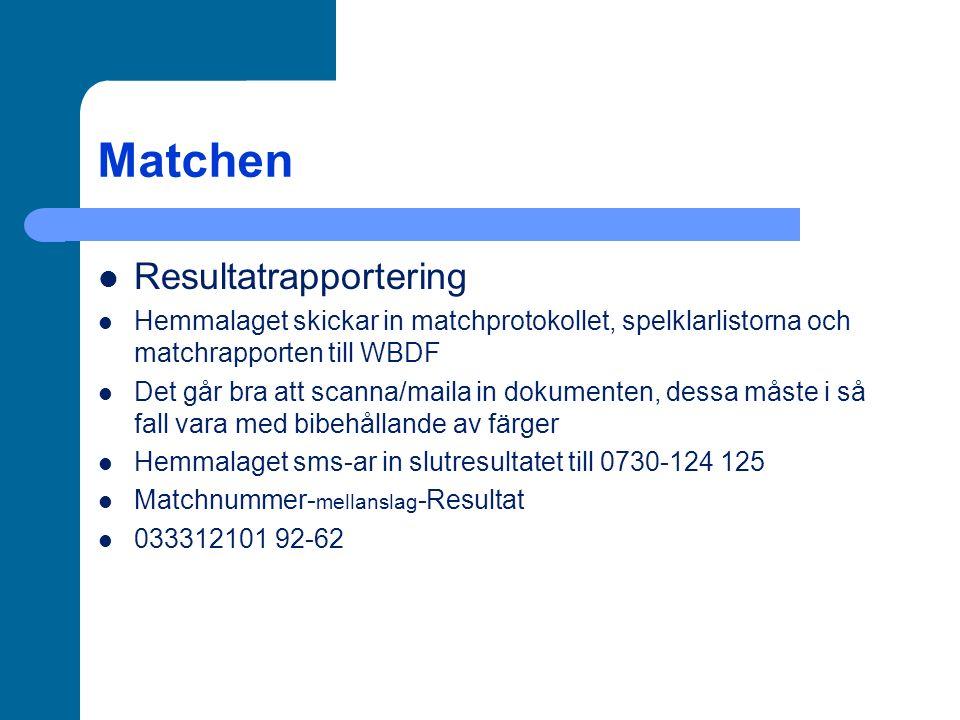 Matchen Resultatrapportering Hemmalaget skickar in matchprotokollet, spelklarlistorna och matchrapporten till WBDF Det går bra att scanna/maila in dokumenten, dessa måste i så fall vara med bibehållande av färger Hemmalaget sms-ar in slutresultatet till 0730-124 125 Matchnummer- mellanslag -Resultat 033312101 92-62