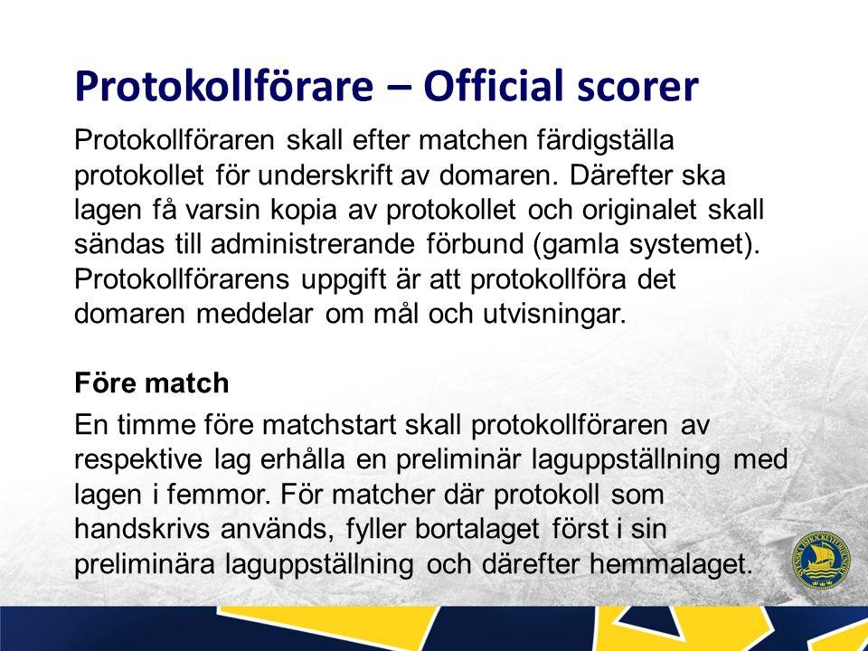 Protokollförarens uppgift är att protokollföra matchens händelser samt ansvara för att matchfunktionärsbåsets arbete går rätt till.