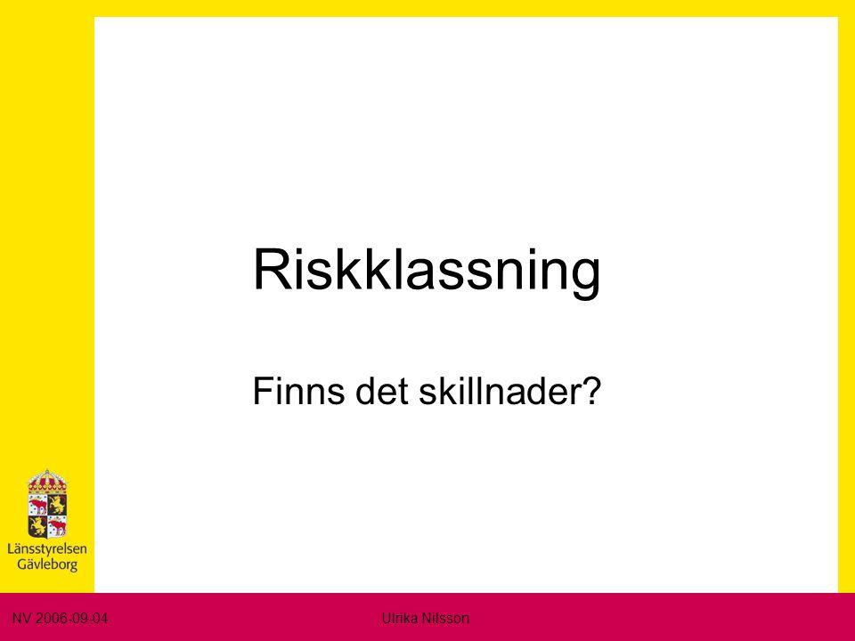 NV 2006-09-04Ulrika Nilsson Riskklassning Finns det skillnader?