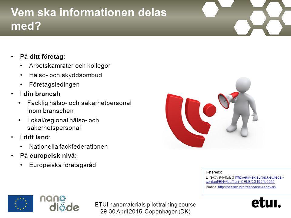 Vem ska informationen delas med? På ditt företag: Arbetskamrater och kollegor Hälso- och skyddsombud Företagsledingen I din brancsh Facklig hälso- och