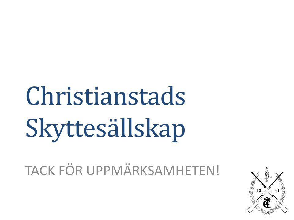 Christianstads Skyttesällskap TACK FÖR UPPMÄRKSAMHETEN!