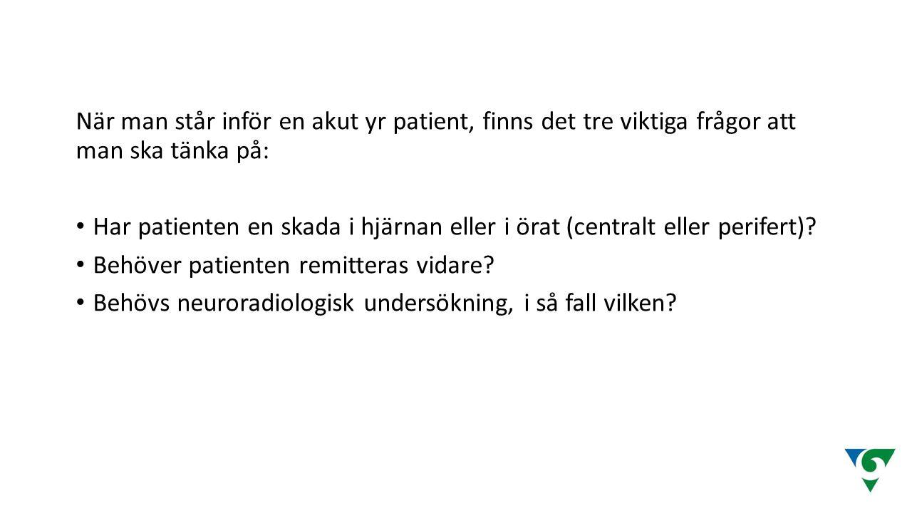 När man står inför en akut yr patient, finns det tre viktiga frågor att man ska tänka på: Har patienten en skada i hjärnan eller i örat (centralt elle