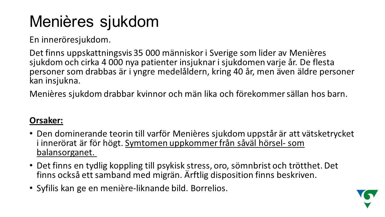 Menières sjukdom En inneröresjukdom. Det finns uppskattningsvis 35 000 människor i Sverige som lider av Menières sjukdom och cirka 4 000 nya patienter