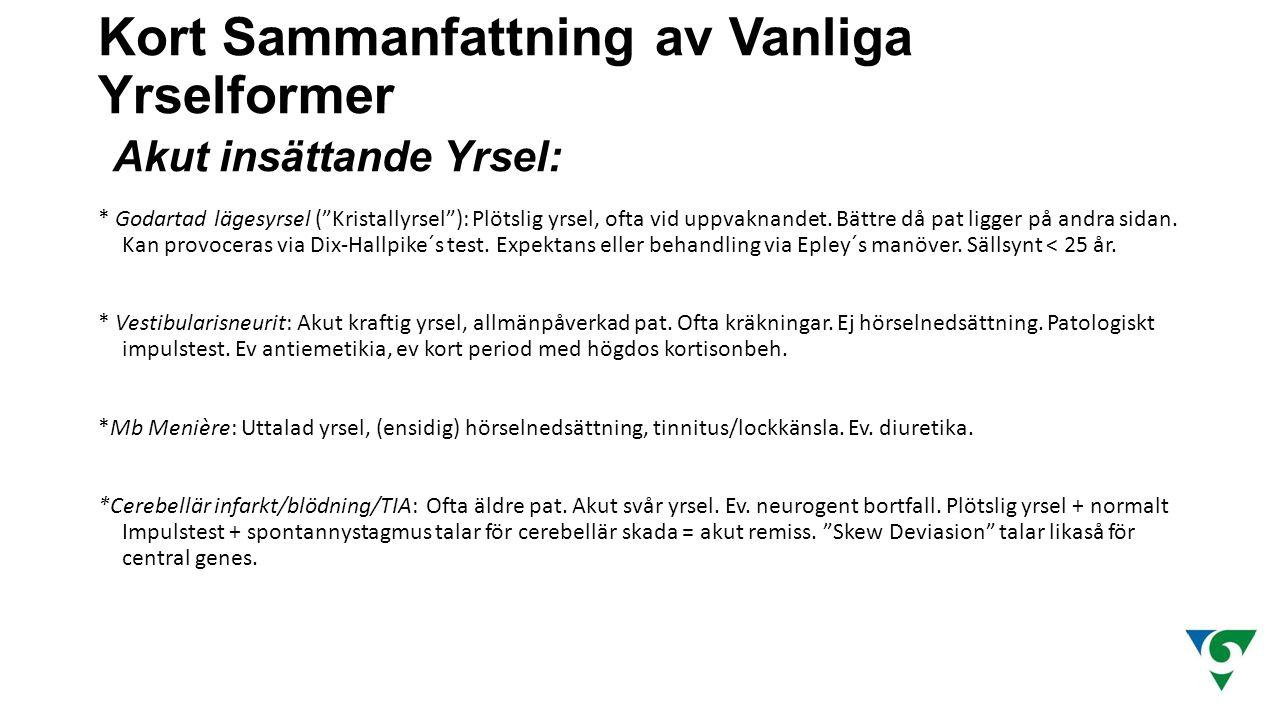 """Kort Sammanfattning av Vanliga Yrselformer Akut insättande Yrsel: * Godartad lägesyrsel (""""Kristallyrsel""""): Plötslig yrsel, ofta vid uppvaknandet. Bätt"""
