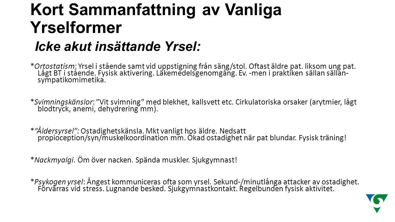 Kort Sammanfattning av Vanliga Yrselformer Icke akut insättande Yrsel: *Ortostatism: Yrsel i stående samt vid uppstigning från säng/stol. Oftast äldre