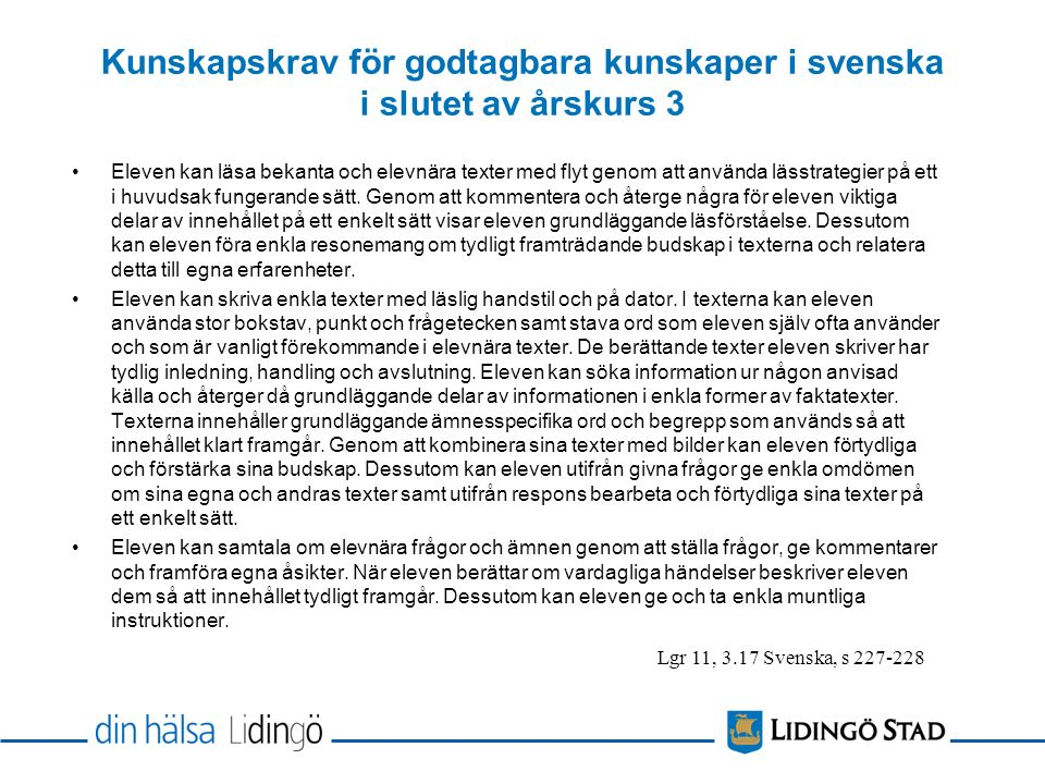 Kunskapskrav för godtagbara kunskaper i svenska i slutet av årskurs 3 Eleven kan läsa bekanta och elevnära texter med flyt genom att använda lässtrate
