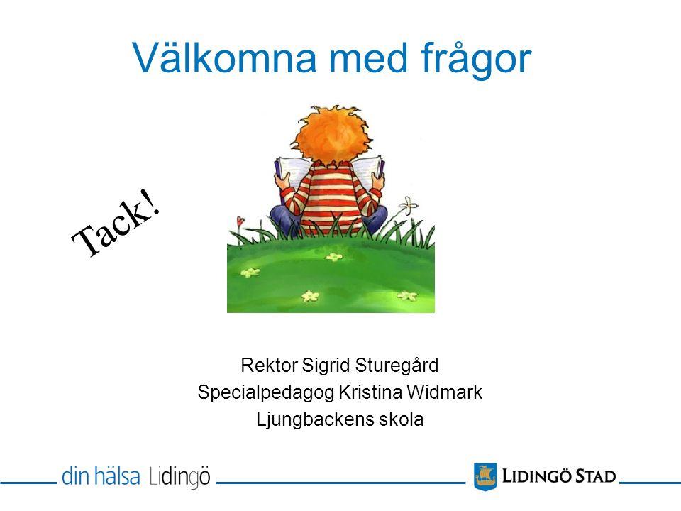 Välkomna med frågor Rektor Sigrid Sturegård Specialpedagog Kristina Widmark Ljungbackens skola Tack!